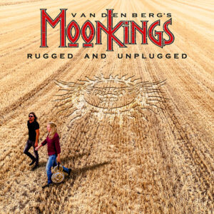 Vandenberg's Moonkings – Rugged And Unplugged