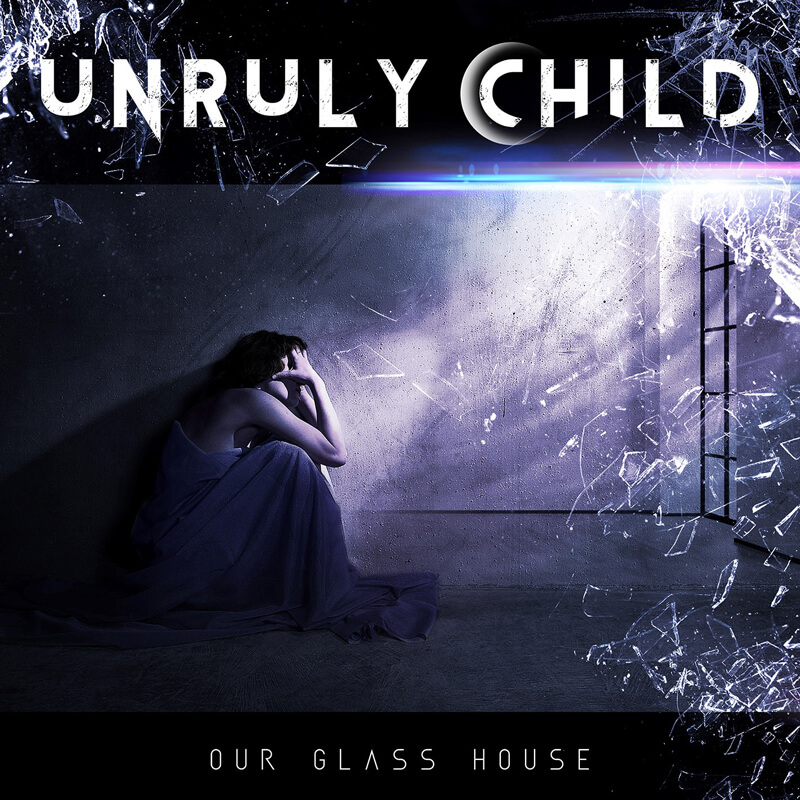 Unruly Child - Our Glass House